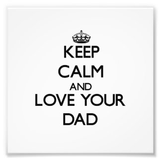 Keep Calm and Love your Dad Photo Print