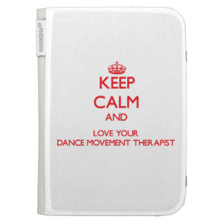 Keep Calm and Love your Dance Movement Therapist Kindle Cases