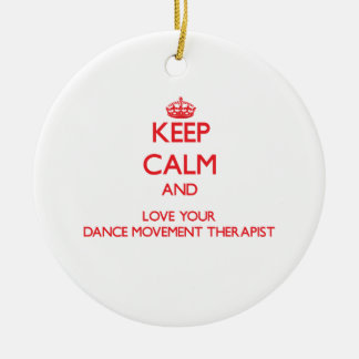 Keep Calm and Love your Dance Movement Therapist Double-Sided Ceramic Round Christmas Ornament