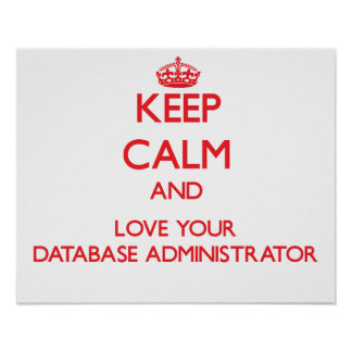 Keep Calm and Love your Database Administrator Print