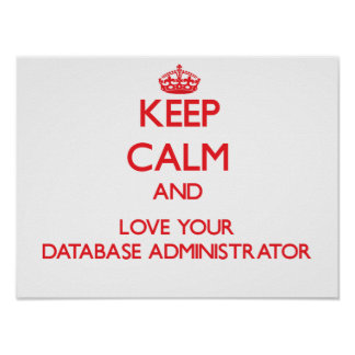 Keep Calm and Love your Database Administrator Poster