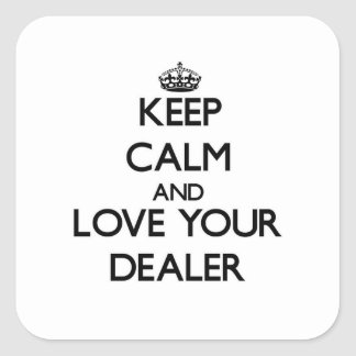 Keep Calm and Love your Dealer Sticker