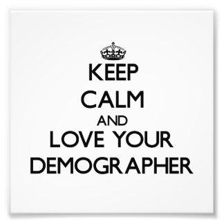 Keep Calm and Love your Demographer Photo Art
