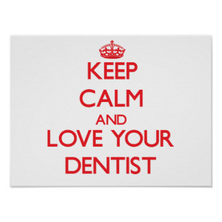 Keep Calm and Love your Dentist Poster