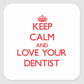 Keep Calm and Love your Dentist Square Sticker