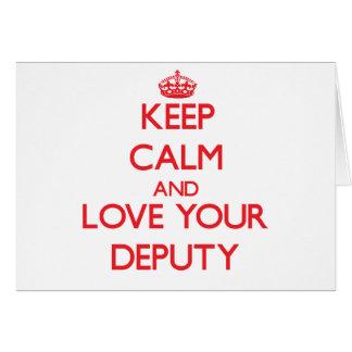 Keep Calm and Love your Deputy Greeting Card