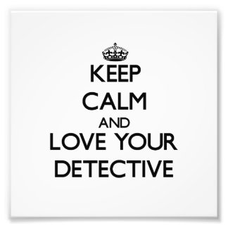 Keep Calm and Love your Detective Photo Print