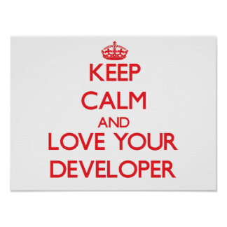 Keep Calm and Love your Developer Poster