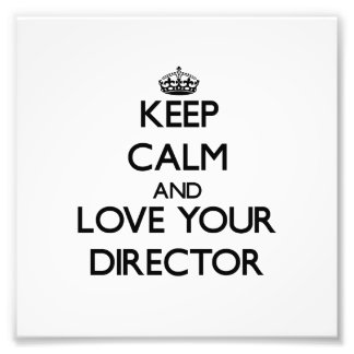 Keep Calm and Love your Director Photograph