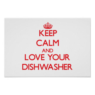 Keep Calm and Love your Dishwasher Poster