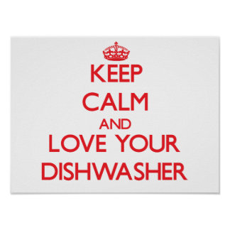 Keep Calm and Love your Dishwasher Print