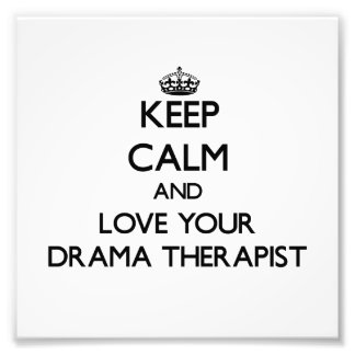 Keep Calm and Love your Drama Therapist Art Photo