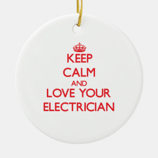 Keep Calm and Love your Electrician Ceramic Ornament