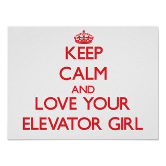 Keep Calm and Love your Elevator Girl Poster