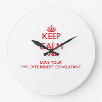 Keep Calm and Love your Employee Benefit Consultan Wall Clocks