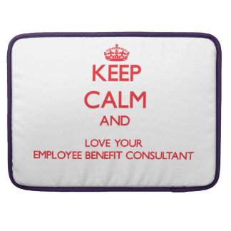 Keep Calm and Love your Employee Benefit Consultan MacBook Pro Sleeves