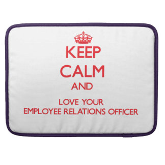 Keep Calm and Love your Employee Relations Officer Sleeves For MacBook Pro
