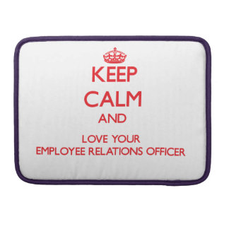 Keep Calm and Love your Employee Relations Officer Sleeves For MacBooks