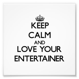 Keep Calm and Love your Entertainer Art Photo