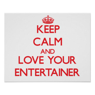 Keep Calm and Love your Entertainer Print