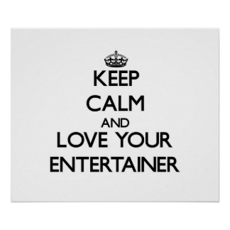 Keep Calm and Love your Entertainer Poster