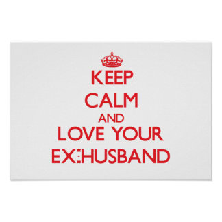 Keep Calm and Love your Ex-Husband Poster