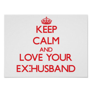 Keep Calm and Love your Ex-Husband Posters