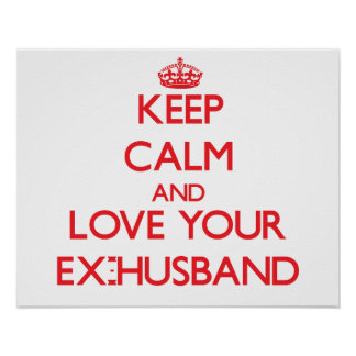 Keep Calm and Love your Ex-Husband Print