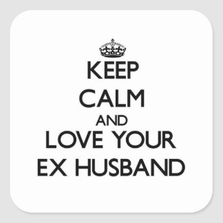 Keep Calm and Love your Ex-Husband Square Sticker