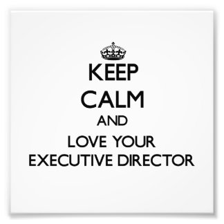Keep Calm and Love your Executive Director Photographic Print