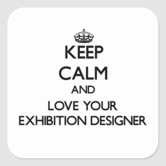 Keep Calm and Love your Exhibition Designer Square Sticker