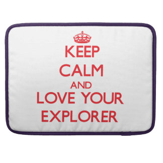 Keep Calm and Love your Explorer Sleeve For MacBooks
