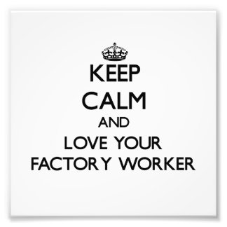 Keep Calm and Love your Factory Worker Photo Art