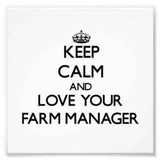 Keep Calm and Love your Farm Manager Photograph