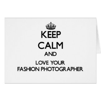 Keep Calm and Love your Fashion Photographer Greeting Card
