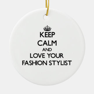 Keep Calm and Love your Fashion Stylist Ceramic Ornament