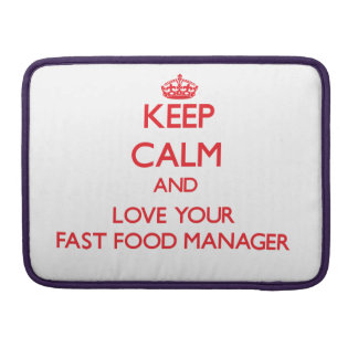 Keep Calm and Love your Fast Food Manager Sleeve For MacBook Pro
