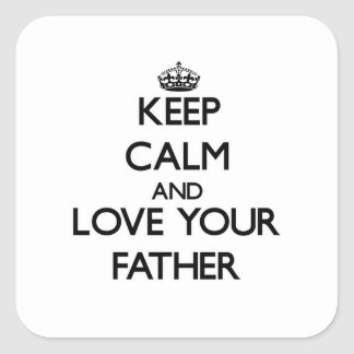 Keep Calm and Love your Father Square Stickers