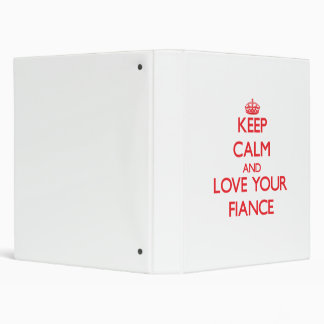 Keep Calm and Love your Fiance Vinyl Binders