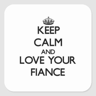 Keep Calm and Love your Fiance Square Sticker