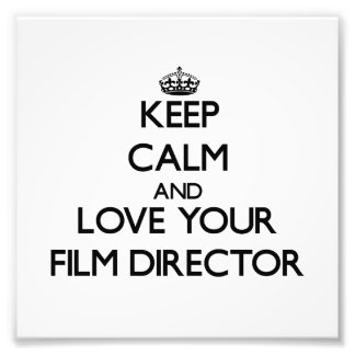 Keep Calm and Love your Film Director Photo