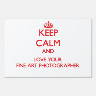 Keep Calm and Love your Fine Art Photographer Sign