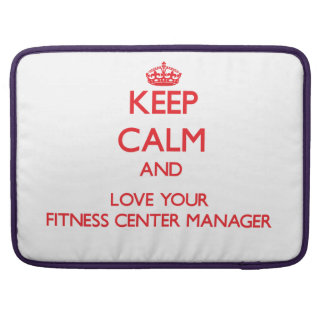 Keep Calm and Love your Fitness Center Manager MacBook Pro Sleeve