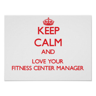Keep Calm and Love your Fitness Center Manager Posters