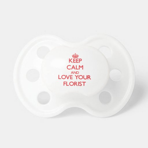 Keep Calm and Love your Florist Baby Pacifiers