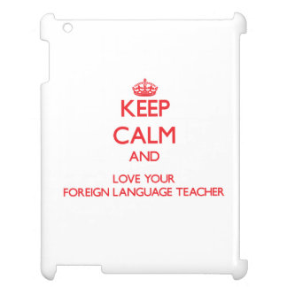 Keep Calm and Love your Foreign Language Teacher Cover For The iPad