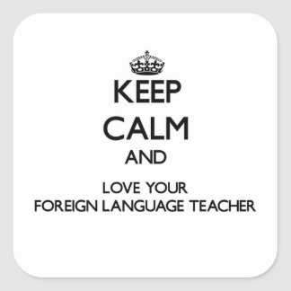 Keep Calm and Love your Foreign Language Teacher Square Sticker