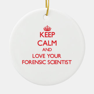 Keep Calm and Love your Forensic Scientist Ornaments