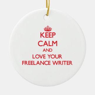 Keep Calm and Love your Freelance Writer Ornaments
