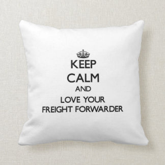 Keep Calm and Love your Freight Forwarder Throw Pillows